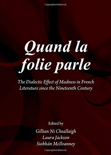 Quand La Folie Parle: The Dialectic Effect of Madness in French Literature from the Xixth Century