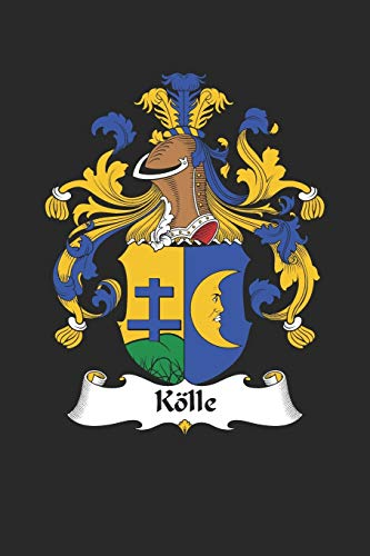 Kölle: Kölle Coat of Arms and Family Crest Notebook Journal (6 x 9 - 100 pages)