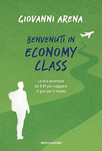 Benvenuti in economy class: Le mie avventure da 9,99 per viaggiare in giro per il mondo
