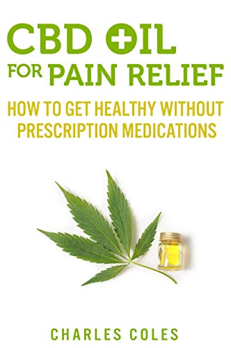 CBD Oil for Pain Relief: How To Get Healthy Without Prescription Medications