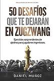 50 desafíos que te dejarán en zugzwang: Ejercicios sorprendentes de ajedrez para jugadores ingeniosos