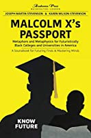 Malcolm X's passport: metaphors and metaphysics for futuristically black colleges and universities in America, a sourcebook for futuring finds and mastering minds