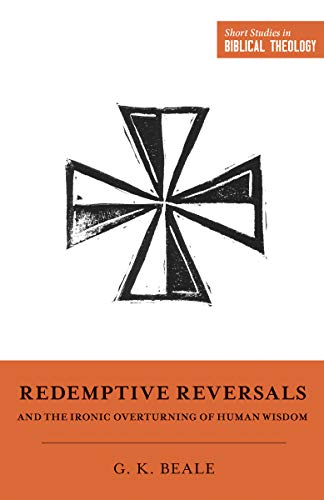 Image of Redemptive Reversals and the Ironic Overturning of Human Wisdom: