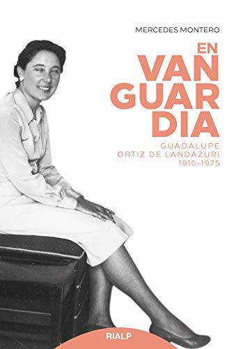 En vanguardia: Guadalupe Ortiz de Landázuri 1916-1975 (Libros sobre el Opus Dei)