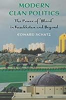 "Modern Clan Politics: The Power Of ""Blood"" In Kazakhstan and Beyond (Jackson School Publications in International Studies)"