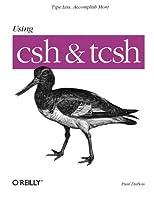 Using csh & tcsh: Type Less, Accomplish More (Nutshell Handbooks)