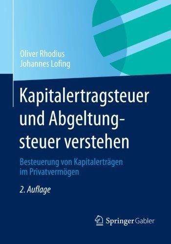 Kapitalertragsteuer und Abgeltungsteuer verstehen: Besteuerung von Kapitalertrgen im Privatvermgen (German Edition) by Oliver Rhodius Johannes Lofing(2013-09-07)