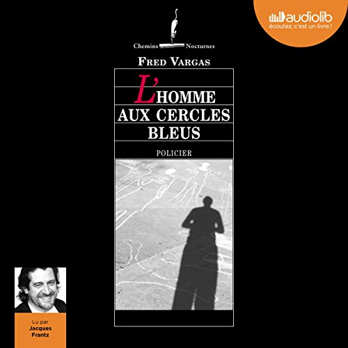 L'homme aux cercles bleus     Commissaire Adamsberg 1              By:                                                                                                                                 Fred Vargas                               Narrated by:                                                                                                                                 Jacques Frantz                      Length: 7 hrs     22 ratings     Overall 4.3
