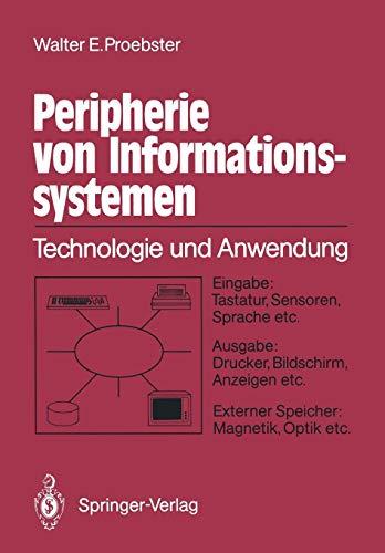 Peripherie von Informationssystemen: Technologie und Anwendung Eingabe: Tastatur, Sensoren, Sprache etc. Ausgabe: Drucker, Bildschirm, Anzeigen etc. Externe Speicher: Magnetik, Optik etc.