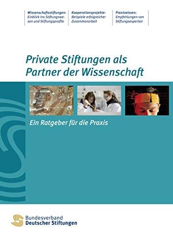 Private Stiftungen als Partner der Wissenschaft: Ein Ratgeber für die Praxis