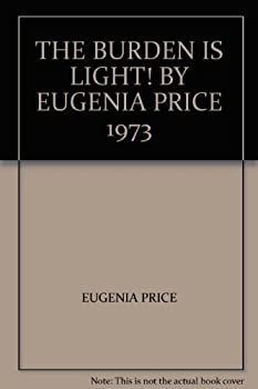 Paperback THE BURDEN IS LIGHT! BY EUGENIA PRICE 1973 Book