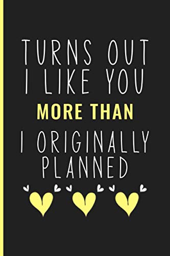 Turns Out I Like You More Than I Originally Planned: Funny & Romantic...