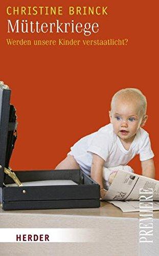 Mütterkriege: Werden unsere Kinder verstaatlicht? (Herder Spektrum Premiere)