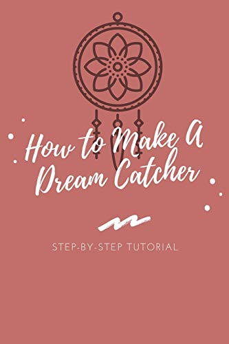 How to Make A Dream Catcher: Step-by-Step Tutorial: Make Your Own Dream Catcher