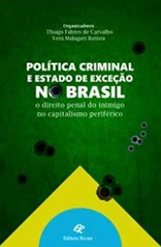 Política Criminal e Estado de Exceção no Brasil - o direito penal do inimigo no capitalismo periférico