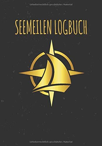 Seemeilen Logbuch: Das Seemeilenbuch für Segler, Motorbootfahrer und Yacht-Besitzer | Segeltagebuch auf 101 Seiten für 100 Fahrten