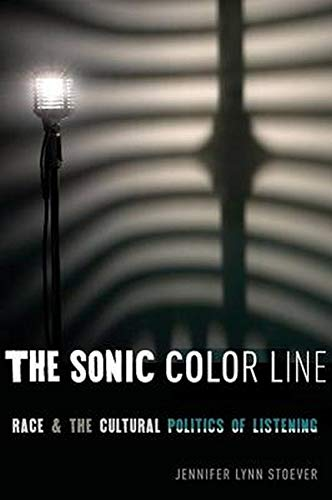 Image OfThe Sonic Color Line: Race And The Cultural Politics Of Listening (Postmillennial Pop, 17)