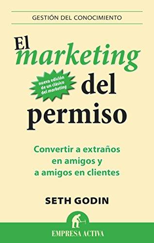 El marketing del permiso: Convertir a extraños en amigos y a amigos en clientes (Gestion Del Conocimiento) (Spanish Edition)