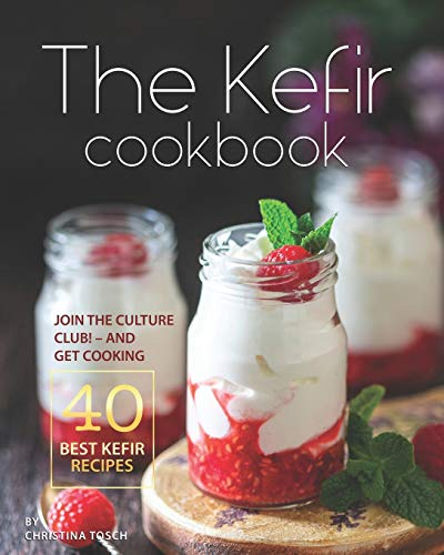 The Kefir Cookbook: Join the Culture Club! - And Get Cooking the 40 Best Kefir Recipes