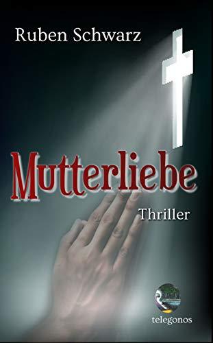 Mutterliebe von [Ruben Schwarz, telegonos publishing]