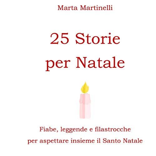 25 storie per Natale: Fiabe, leggende e filastrocche per aspettare insieme il Santo Natale.