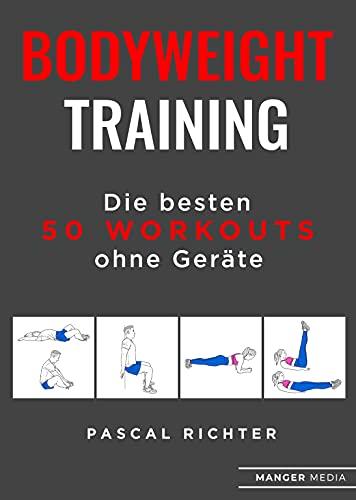Bodyweight Training : Die besten 50 Workouts ohne Geräte