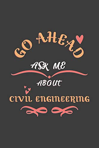 Go Ahead Ask Me About Civil Engineering: Notebook / Journal - College Ruled / Lined - for Civil Engi