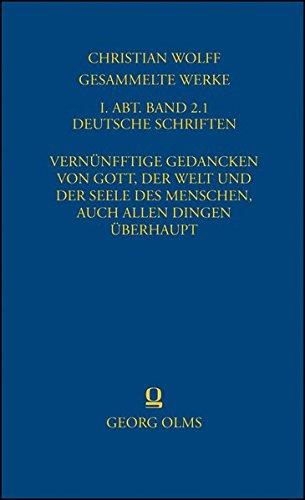 Gesammelte Werke: I. Abteilung: Deutsche Schriften Band 2.1: Vernünfftige Gedancken von Gott, der Welt und der Seele des Menschen, auch allen Dingen überhaupt (Deutsche Metaphysik).