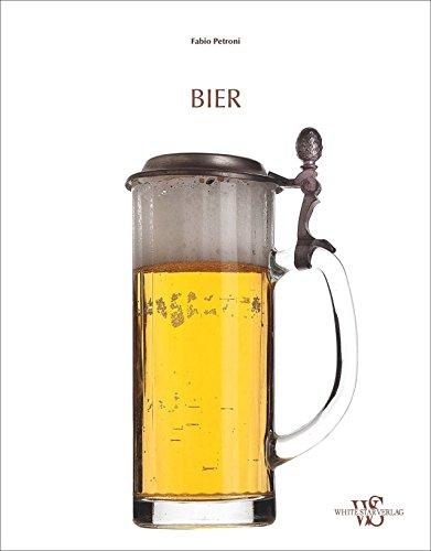 Bier: Geschichte, Biersorten und Traditionen rund ums Bierbrauen. Mit Tipps zum Bier brauen von Bierbrauer Pietro Fontana und genialen Fotos - so ... mit: Eine Reise durch die Kultur des Bieres