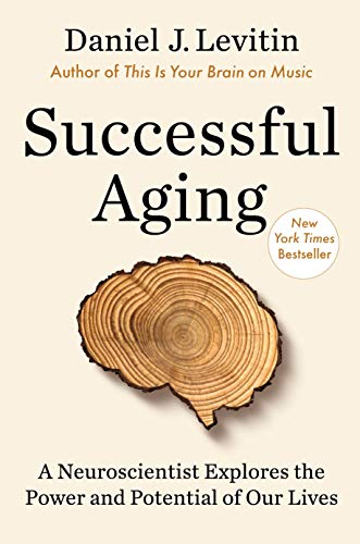 Compare Textbook Prices for Successful Aging: A Neuroscientist Explores the Power and Potential of Our Lives Illustrated Edition ISBN 9781524744182 by Levitin, Daniel J.