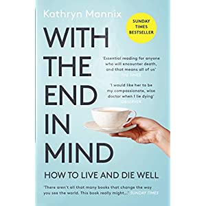 With the End in Mind: Dying, Death and Wisdom in an Age of Denial Kindle Edition