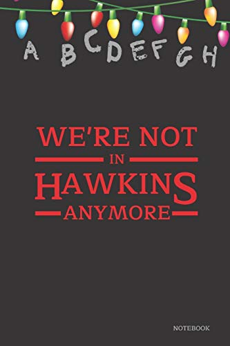 We're Not In Hawkins Anymore Notebook: Stranger Things Quotes - Alphabet Light Up Sign (Black Cover Books) 6x9' 120 Pages Blank Lined Diary , Christmas Gifts (Stranger Things Notebook)