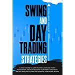 Swing and Day Trading Strategies: A Crash Course To Learn Technical Analysis, Money Management, Discipline Building Your Perfect Strategies for Day Trade For A Living and Generate Your Passive Income
