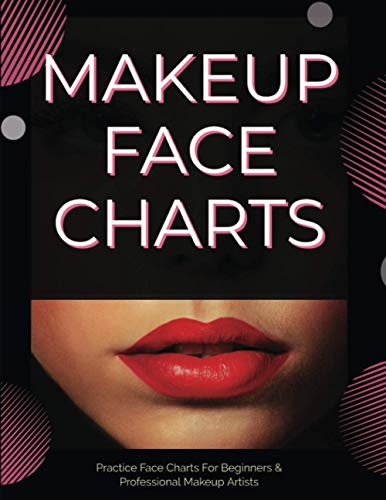 Makeup Face Charts: Face Charts For Makeup Artists - Practice Chart Sheets For Beginners, Tutorials & Professionals