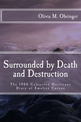 Surrounded by Death and Destruction: The 1900 Galveston Hurricane Diary of Emelise Carson
