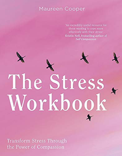 The Stress Workbook: Transform Stress Through the Power of Compassion