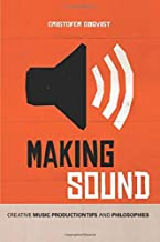 Making Sound: Creative Music Production Tips and Philosophies