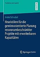 Heuristiken fuer die gewinnorientierte Planung ressourcenbeschraenkter Projekte mit erweiterbaren Kapazitaeten (Produktion und Logistik)