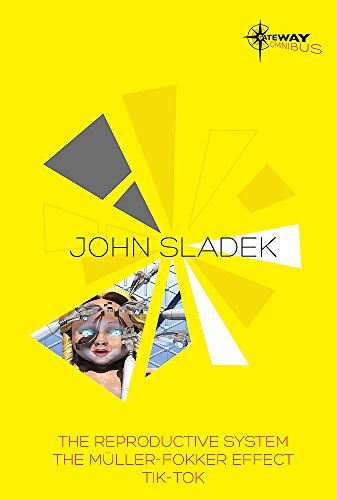 John Sladek SF Gateway Omnibus: The Reproductive System, The Muller-Fokker Effect, Tik-Tok (Sf Gateway Library)