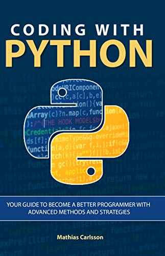 Coding with Python: Your Guide to Become a Better Programmer with Advanced Methods and Strategies (English Edition)