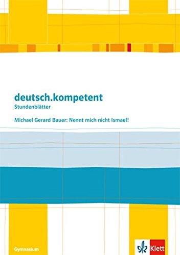 deutsch.kompetent. Michael Gerard Bauer: Nennt mich nicht Ismael!: Kopiervorlagen Klasse 7/8 (Stundenblätter Deutsch)