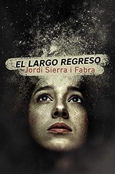 El largo regreso (LITERATURA JUVENIL - Narrativa juvenil) de [Jordi Sierra i Fabra]