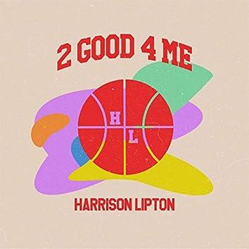 2 Good 4 Me