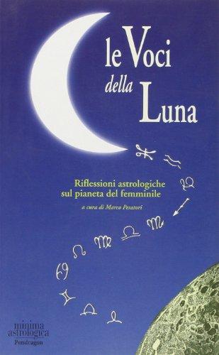Le voci della luna. Riflessioni astrologiche sul pianeta del femminile