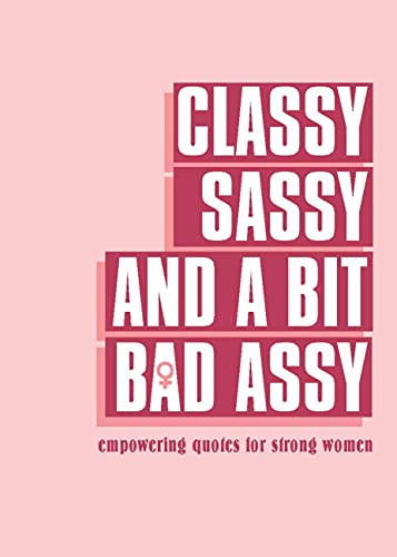 Classy, Sassy, and a Bit Bad Assy: Empowering Quotes for Strong Women
