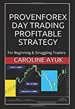PROVEN FOREX DAY TRADING PROFITABLE STRATEGY: For Beginning and Struggling Traders