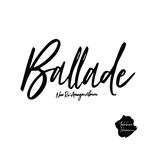 【Amazon.co.jp特典あり】New Re:Arrange Album「Ballade」(特典:オンラインサイト限定特典ポストカードType-A絵柄付)