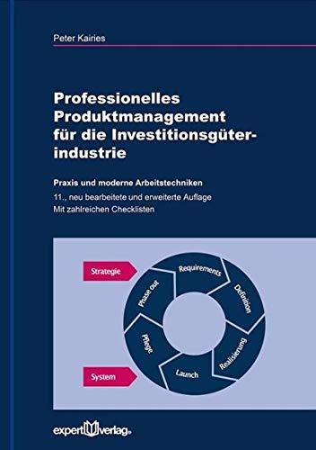 Professionelles Produktmanagement für die Investitionsgüterindustrie: Praxis und moderne Arbeitstechniken