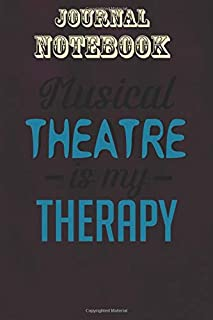 Composition Notebook, Journal Notebook Gift: Musical Theatre is My Therapy Drama Rehearsal Size 6'' x 9'', 100 Pages for N...