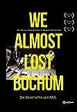 We Almost Lost Bochum – Die Geschichte von RAG (Film): nun als DVD, Stream oder Blu-Ray erhältlich